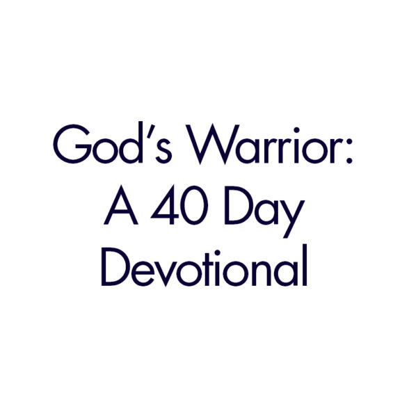 God's Warrior: A 40 Day Devotional