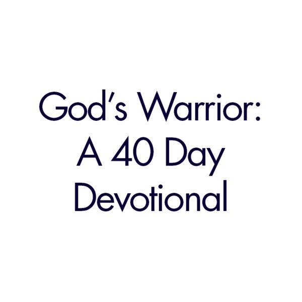 God's Warrior: A 40 Day Devotional